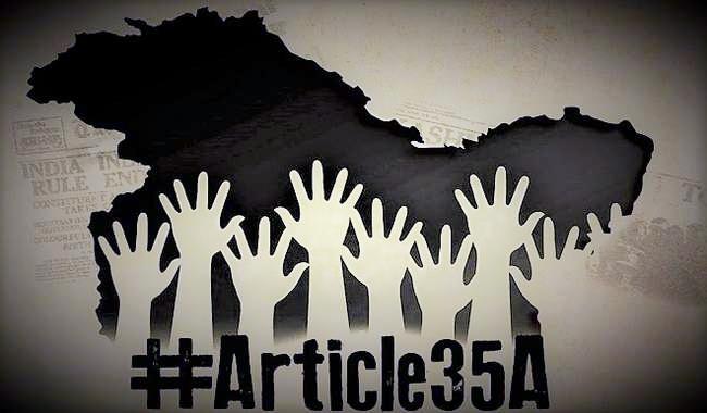 जानिए क्या है अनुच्छेद 35 ए ? जिसको लेकर बरपा है हंगामा